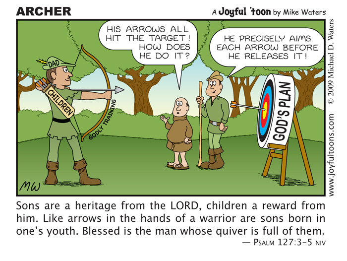 One way that parents can make sure that their arrows (children) hit the target of God's plan for their lives is by instilling in them good, Biblical training in childhood. Proverbs 22:6 says